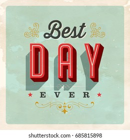 Vintage Style Postcard - Best Day Ever - Vector EPS 10. Grunge effects can be easily removed for a clean, brand new sign. For your print and web messages : greeting cards, banners, t-shirts, mugs.