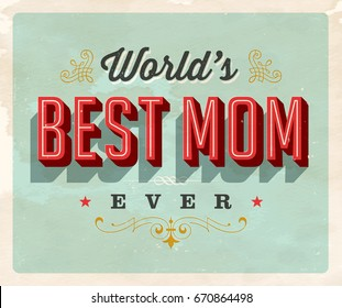 Vintage style postcard - World's Best Mom Ever - Vector EPS10. Grunge effects can be easily removed for a brand new, clean sign.