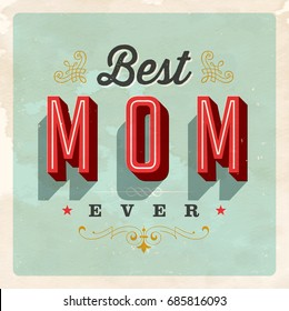 Vintage Style Postcard - Best Mom Ever - Vector EPS 10. Grunge effects can be easily removed for a clean, brand new sign. For your print and web messages : greeting cards, banners, t-shirts, mugs.