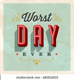 Vintage Style Postcard - Worst Day Ever - Vector EPS 10. Grunge effects can be easily removed for a clean, brand new sign. For your print and web messages : greeting cards, banners, t-shirts, mugs.