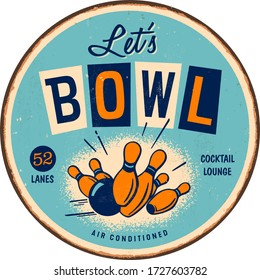 Vintage style round metal sign - Let's Bowl - Vector EPS10. Grunge effects can be easily removed for a brand new, clean sign.