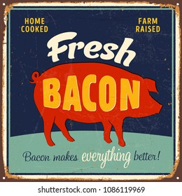 Vintage Style Vector Metal Sign - Home Cooked, Farm Raised, Fresh Bacon - Grunge effects can be easily removed for a brand new, clean design.