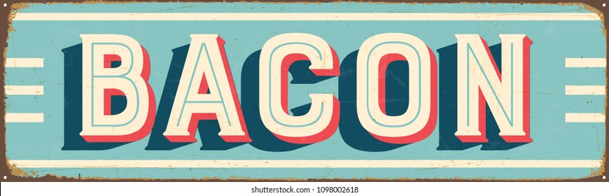 Vintage Style Vector Metal Sign - BACON - Grunge effects can be easily removed for a brand new, clean design.