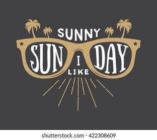 Vintage summer sunglasses in retro style with quote. Sunny sunday i like. Graphic art. Vector Illustration.