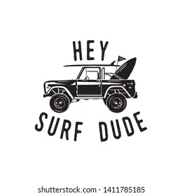 Vintage surf logo print design for t-shirt and other uses. Hey Surf Dude typography quote calligraphy and surfing car icon. Unusual hand drawn summer graphic patch emblem. Stock vector isolated