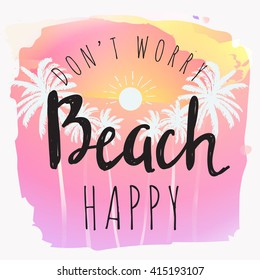 Vintage watercolor summer print with typography design, palm trees, sun and lettering Don't worry Beach happy. Tropical vector set, fashion print, T-shirt design.