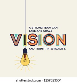 Vision quote in modern typography. Vision and teamwork quote with idea bulb.