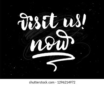 Visit us now - Lettering on chalkboard background , template, banner, poster. Visit us now design element for card. Modern brush style typography. Vector illustration