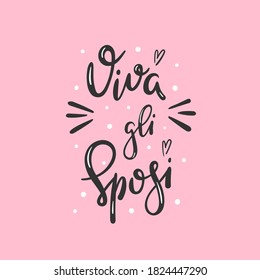 Viva gli sposi means long live the newlyweds in italian - Hand drawn modern lettering with decorative elements - Design for wedding card, invitation, banner - Vector illustration isolated