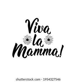 Viva La Mamma. Translation from Italian: Long live mom. Lettering. Ink illustration. Modern brush calligraphy Isolated on white background.