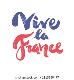 Vive La France. Phrase translated from french Long Live France. Hand drawn lettering.Vector calligraphy phrase for the French National Day, July 14, Bastille Day