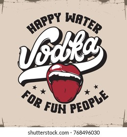 Vodka. Happy water for fun people. Vector quote typographical background. Hand drawn illustration of open mouth.  Template for card, poster, banner, print for t-shirt.