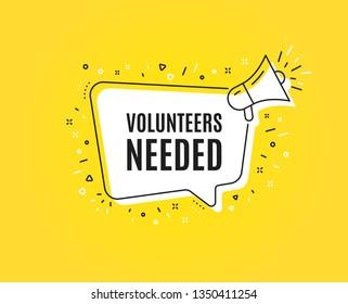 Volunteers needed. Megaphone banner. Volunteering service sign. Charity work symbol. Loudspeaker with speech bubble. Volunteers needed sign. Marketing and advertising tag. Vector