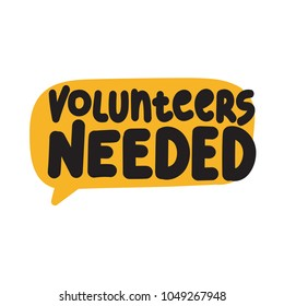 Volunteers needed. Vector hand drawn speech bubble lettering illustration.