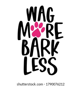 Wag more, Bark less - words with dog footprint. - funny pet vector saying with puppy paw, heart and bone. Good for scrap booking, posters, textiles, gifts, t shirts. pug, bulldog.