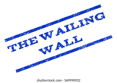 The Wailing Wall watermark stamp. Text caption between parallel lines with grunge design style. Rotated rubber seal stamp with dirty texture. Vector blue ink imprint on a white background.