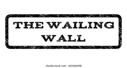 The Wailing Wall watermark stamp. Text tag inside rounded rectangle with grunge design style. Rubber seal stamp with scratched texture. Vector black ink imprint on a white background.