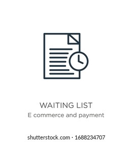 Waiting list icon. Thin linear waiting list outline icon isolated on white background from e commerce and payment collection. Line vector sign, symbol for web and mobile