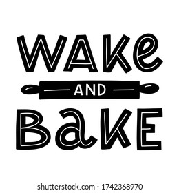 Wake and bake. Black hand lettering quote isolated on white background. Print for t-shirts, mugs, posters and other. Vector illustration.