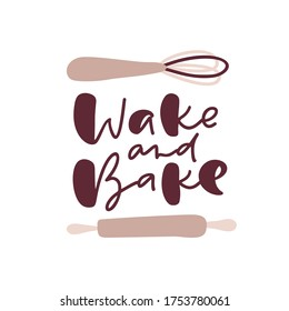 Wake and bake calligraphy lettering vector cooking text with cutlery for logo food blog. Hand drawn cute quote design kitchen element. Illustration for restaurant, cafe menu or banner, poster.