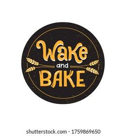 Wake and Bake, color sticker. Illustration for restaurant, cafe menu or banner, poster. Hand lettering vector