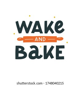 Wake and bake hand drawn vector lettering. Kitchen slogan isolated on white background. Colorful hand lettered quote. Vector illustration.