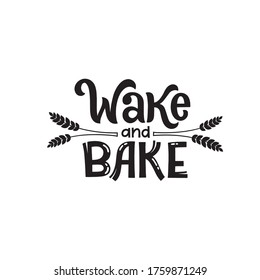 Wake and Bake. Monochrome writing culinary sticker. Illustration for restaurant, cafe menu or banner, poster. Hand lettering vector