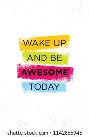Wake Up And Be Awesome Today. Inspiring Creative Motivation Quote Poster Template. Vector Typography Banner Design Concept On Grunge Texture Rough Background