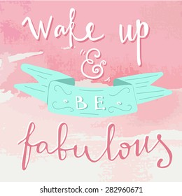 'wake up and be fabulous' hand lettering quote