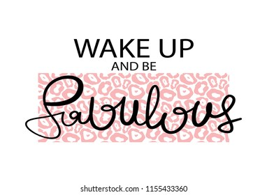 Wake up and be fabulous inspirational quote / Vector illustration design for t shirt graphics, slogan tees, fashion prints, posters, cards, stickers and other creative uses