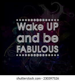 Wake Up and Be Fabulous Silver . Abstract Colorful Grunge Motivation Quote Poster . Typography Background Vector