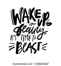 Wake up beauty, it's time to beast. Beauty hand lettering calligraphic illustration for your design.