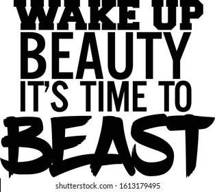 Wake up beauty it's time to beast. Motivational quote.