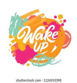 Wake up lettering on abstract brush background. Colorfull banner with modern calligraphy.
