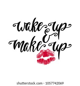 Wake up and make up. Inspiration phrase with silhouette of lips. Hand drawn typography design. Colorful vector illustration EPS10 isolated on white background.