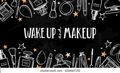 Wake up and makeup. Cosmetics beauty elements, white and gold, on chalkboard background. Motivational poster, card. Vector hand drawn fashion illustration with cosmetic. Perfect for social media.