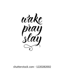 Wake, pray, slay. Ink hand lettering. Modern brush calligraphy. Inspiration graphic design typography element