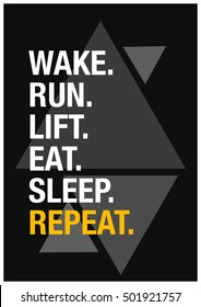 Wake. Run. Lift. Eat. Sleep. Repeat. (Motivational Quote Vector Exercise Fitness Poster Design)