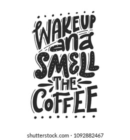 Wake Up And Smell The Coffee. Handwritten black text isolated on white background. Vector design.