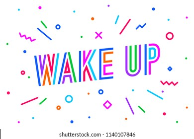 Wake Up. Banner, speech bubble, poster and sticker concept, geometric style with text wake up. Colorful banner with text and motivation message friday for banner, poster, web. Vector Illustration