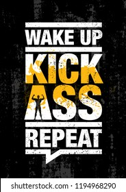 Wake Up. Kick Ass. Repeat. Fitness Gym Sport Workout Motivation Quote Poster Vector Concept. Creative Bold Inspiring Typography Illustration On Grunge Texture Rough Background