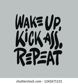 Wake up, kick ass, repeat. Inspiration saying for motivational posters and t-shirt.