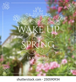 Wake up. Spring is coming lettering on unfocused floral background. Vector illustration