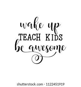 Wake up, teach kids, be awesome. Lettering. Hand drawn vector illustration. element for flyers, banner, postcards and posters Modern calligraphy.