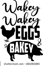 Wakey wakey Eggs & Bakey quote