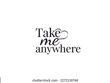 Wall Decals , Take Me Anywhere, Wording Design, Art Decor, Wall Design, illustration isolated on white background