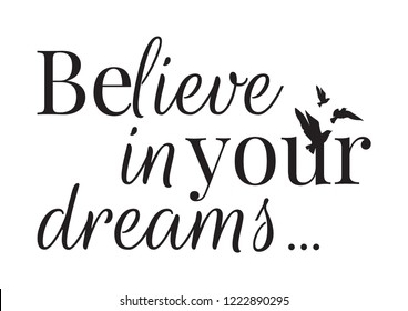 Wall Decals vector, Believe in your dreams, Lettering Design, Art Decor, Wording Design with flying birds silhouettes illustration isolated on white background, inspirational and motivational quotes