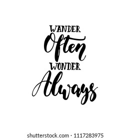 Wander often, wonder always - hand drawn positive lettering phrase isolated on the white background. Fun brush ink vector quote for banners, greeting card, poster design, photo overlays
