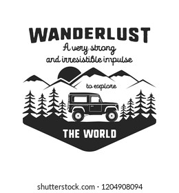 Wanderlust Logo Emblem. Vintage hand drawn black travel badge. Featuring old car riding through the mountains and forest. Included custom quote about wander. Stock vector hike insignia.