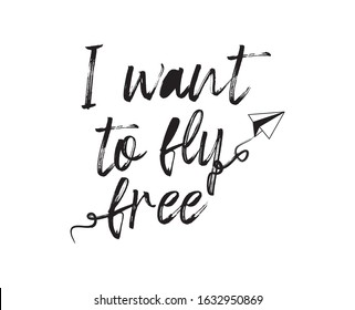 I want to fly free. typography for print t shirt.